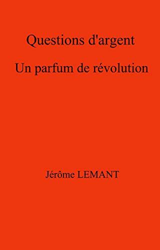 Couverture du livre Questions d'argent: Un parfum de révolution