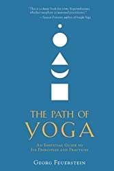 The Path of Yoga: An Essential Guide to Its Principles and Practices by Georg Feuerstein (2011-03-22)