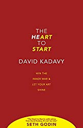 The Heart To Start: Win the Inner War & Let Your Art Shine