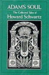 Adam's Soul: The Collected Tales of Howard Schwartz by Howard Schwartz (1977-07-07)