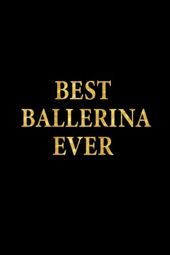 Best Ballerina Ever: Lined Notebook, Gold Letters Cover, Diary, Journal, 6 x 9 in., 110 Lined Pages por Montgomery Stationery