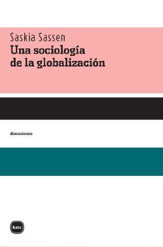 Una sociología de la globalización (Discusiones) por Saskia Sassen