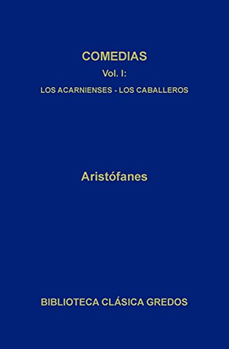 Comedias I. Los acarnienses. Los caballeros. (Biblioteca Clásica Gredos nº 204)