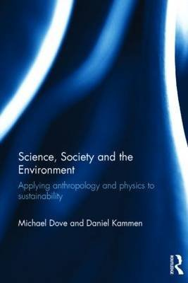 [(Science, Society and the Environment : Applying Anthropology and Physics to Sustainability)] [By (author) Michael R. Dove ] published on (March, 2015)