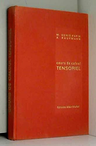Cours de calcul tensoriel appliqué - Géométrie différentielle absolue - dans la série des Cours de Mathématiques Supérieures Appliquées, volume 3, préface de F. Esclangon et Gabriel Kron (Tenseurs) par Denis-Papin (M.) et Kaufmann (A.) - F. Esclangeon et Gabriel Kron (préface)