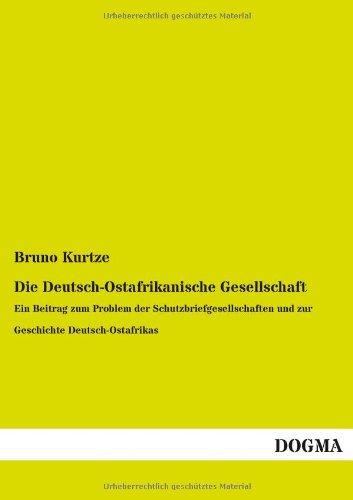 Die Deutsch-Ostafrikanische Gesellschaft: Ein Beitrag zum Problem der Schutzbriefgesellschaften und zur Geschichte Deutsch-Ostafrikas