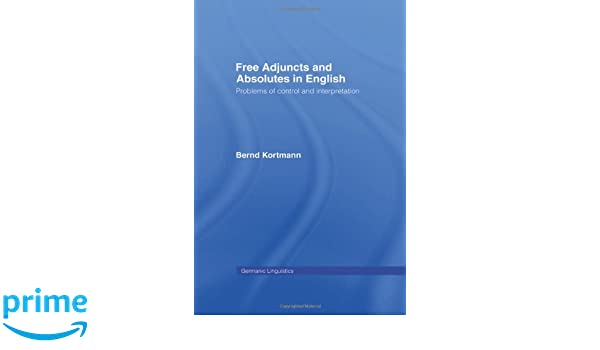 Free Adjuncts and Absolutes in English: Problems of Control and Interpretation (Germanic Linguistics)