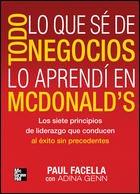 TODO LO QUE SE DE NEGOCIOS LO APRENDI EN MCDONALDS por Paul Facella