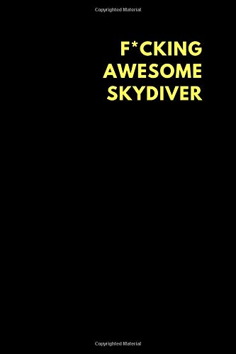 F*cking Awesome Skydiver: Lined Notebook Diary to Write In, Funny Gift Idea Friends Family (150 pages) por Motu Journals