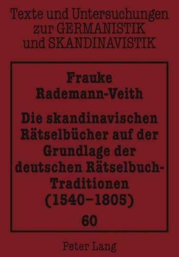 Die Skandinavischen Raetselbuecher Auf Der Grundlage Der Deutschen Raetselbuch-Traditionen (1540-1805) (Texte Und Untersuchungen Zur Germanistik Und Skandinavistik)