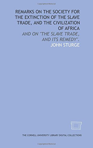 Remarks on the Society for the Extinction of the Slave Trade, and the Civilization of Africa: and on