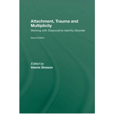 [(Attachment, Trauma and Multiplicity: Working with Dissociative Identity Disorder)] [Author: Valerie Sinason] published on (January, 2011)