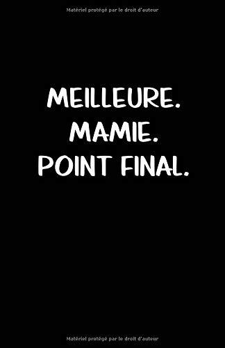 Meilleure. Mamie. Point Final.: Carnet De Notes -108 Pages Avec Papier Ligné Petit Format A5 - Blanc Sur Noir