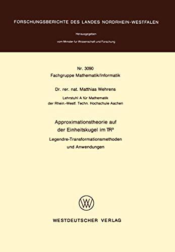 Approximationstheorie auf der Einheitskugel im R3: Legendre-Transformationsmethoden und Anwendungen (Forschungsberichte des Landes Nordrhein-Westfalen (3090), Band 3090)