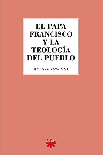 El papa Francisco y la teología del pueblo por Rafael Luciani