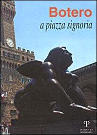 Botero a piazza Signoria. Catalogo della mostra (Firenze, 1999)