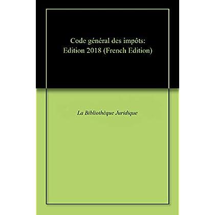 Code général des impôts: Edition 2018