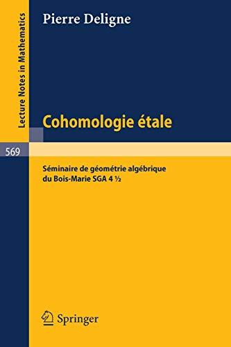Cohomologie Etale: Séminaire de Géometrie Algébrique du Bois-Marie SGA 4 1/2 (Lecture Notes in Mathematics, Band 569)