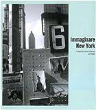 Immaginare New York. Fotografie della collezione del MoMA. Catalogo della mostra (Madrid-Rovereto-Dublino). Ediz. illustrata