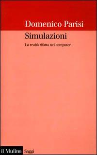 Simulazioni. La realtà rifatta nel computer di Domenico Parisi
