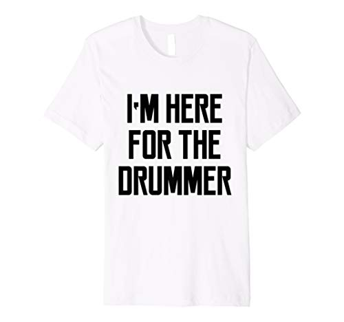 af431232bfb97 I'm Here For The Drummer Funny Quote Saying Band T-Shirt