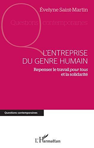 L'entreprise du genre humain: Repenser le travail pour tous et la solidarité (Questions contemporaines)
