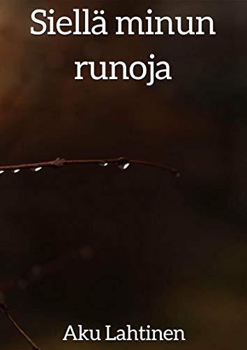 Siellä minun runoja (Finnish Edition) por Aku Lahtinen