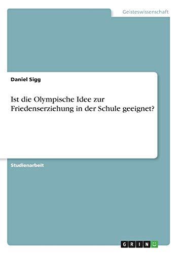 Ist die Olympische Idee zur Friedenserziehung in der Schule geeignet?
