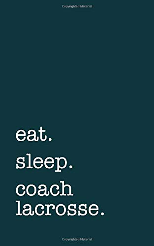 eat. sleep. coach lacrosse. - Lined Notebook: Writing Journal por mithmoth
