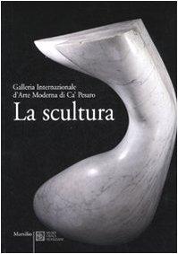 La scultura. Galleria Internazionale d'Arte moderna di Ca' Pesaro. Catalogo. Ediz. illustrata
