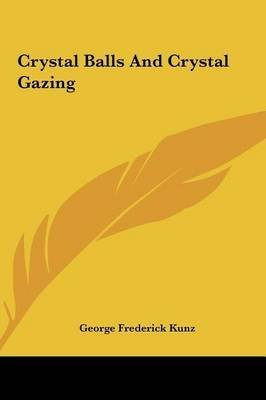 [(crystal balls and crystal gazing)] [by (author) george frederick kunz] published on (may, 2010)