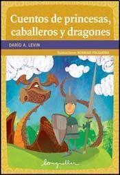 Cuentos de princesas, caballeros y dragones / Tales of Princesses, Knights and Dragons por Dario Ariel Levin