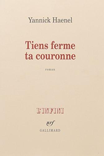 Tiens ferme ta couronne : roman | Haenel, Yannick (1967-....). Auteur