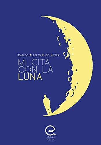 Mi cita con la Luna eBook: Rubio Rivera, Carlos Alberto: Amazon.es ...
