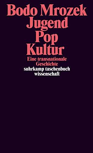 Jugend - Pop - Kultur: Eine transnationale Geschichte (suhrkamp taschenbuch wissenschaft)