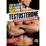 Testosterone Transformation: Lose Belly Fat, Build Muscle, and Boost Sexual Vitality [Paperback]