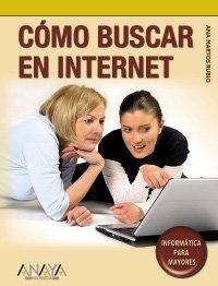 Cómo buscar en Internet (Informática Para Mayores) por Ana Martos Rubio