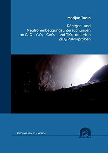 Röntgen- und Neutronenbeugungsuntersuchungen anCaO-, Y₂O₃-, CeO₂-, und TiO₂-dotierten ZrO₂ Pulverproben (Geowissenschaften)