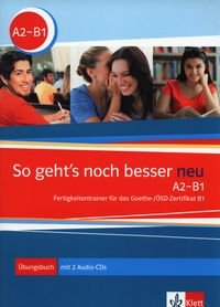 So geht's noch besser neu A2-B1 : Fertigkeitentrainer für das Goethe-/OSD-Zertifikat B1 Ubungsbuch (2CD audio) par Christoph Wortberg