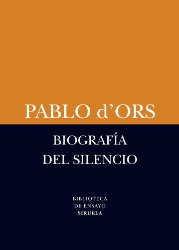 Biografía Del Silencio (Biblioteca de Ensayo / Serie menor) por Pablo d'Ors