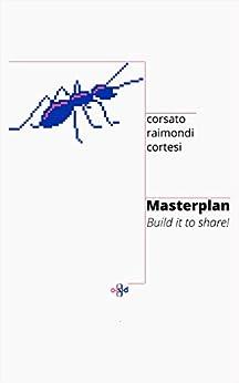 Masterplan: Build it to share! di [Corsato, Luca, Raimondi, Andrea, Cortesi, Simone]