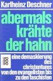Abermals krähte der Hahn - Eine Demaskierung des Christentums von den Evangelisten bis zu den Faschisten - Karlheinz Deschner