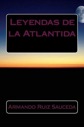 Leyendas de la Atlantida por Armando Ruiz Sauceda