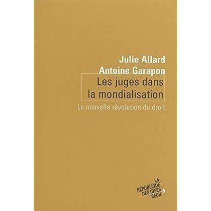 Les Juges dans la mondialisation. La nouvelle révolution du droit