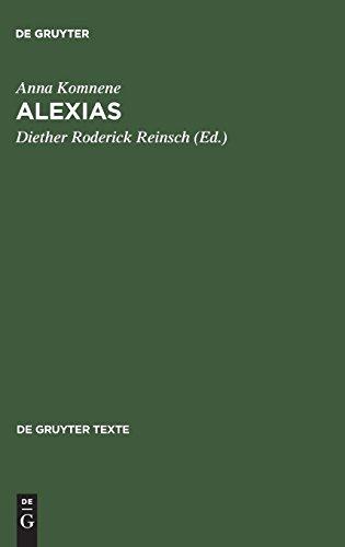 Alexias: Übersetzt, eingeleitet und mit Anmerkungen versehen von Diether Roderich Reinsch (de Gruyter Texte)