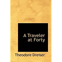 [(A Traveler at Forty)] [By (author) Deceased Theodore Dreiser] published on (March, 2009)