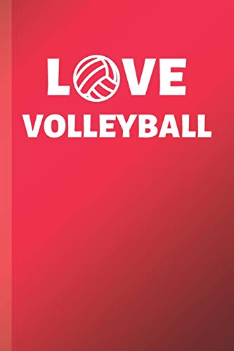 Love Volleyball: Volleyball Notebook & Sport Journal Motivation Quote - Beach Sports Diary To Write In (110 Lined Pages, 6 x 9 in) Gift For Fans, Coach, School, Students, Teachers