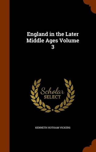 England in the Later Middle Ages Volume 3