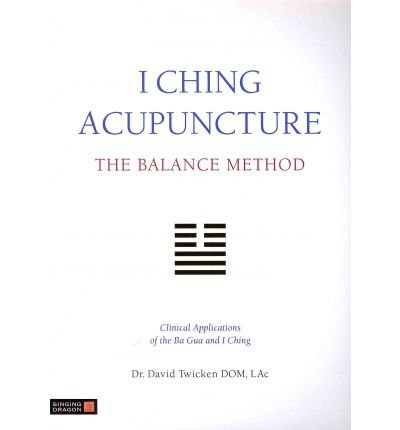 [(I Ching Acupuncture - the Balance Method: Clinical Applications of the Ba Gua and I Ching)] [ By (author) David Twicken ] [January, 2012]