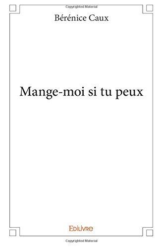 Mange-moi si tu peux par Bérénice Caux